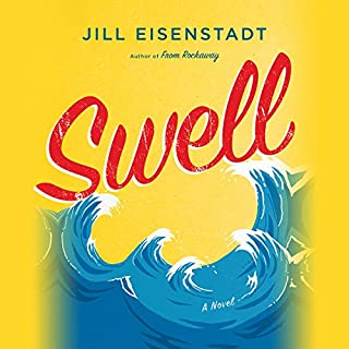 Swell     A Novel              By:                                                                                                                                 Jill Eisenstadt                               Narrated by:                                                                                                                                 Courtney Patterson                      Length: 7 hrs and 32 mins     8 ratings     Overall 3.5