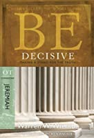 Be Decisive Jeremiah: Taking a Stand for the Truth (The BE Series OT Commentary)