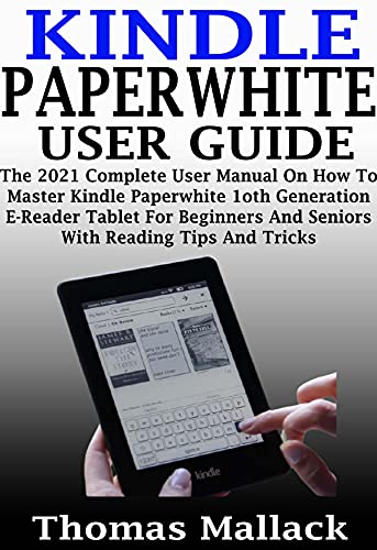 KINDLE PAPERWHITE USER GUIDE: The 2021 Complete User Manual On How To Master Kindle Paperwhite 1oth Generation E-Reader Tablet For Beginners And Seniors With Reading Tips And Tricks (English Edition)
