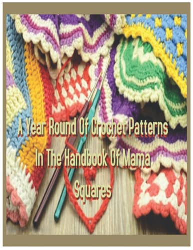 A Year Round Of Crochet Patterns In The Handbook Of Mama Squares