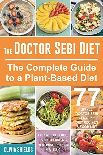 The Doctor Sebi Diet The Complete Guide to a Plant Based Diet with 77 Simple Doctor Sebi Alkaline product image