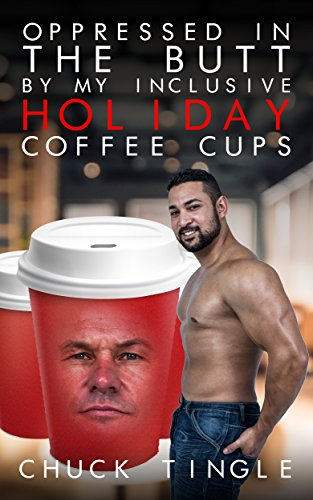 Oppressed In The Butt By My Inclusive Holiday Coffee Cups