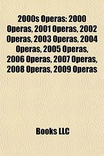 2000s Operas: 2000 Operas, 2001 Operas, 2002 Operas, 2003 Operas, 2004 Operas, 2005 Operas, 2006 Operas, 2007 Operas, 2008...