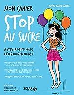 Mon cahier Stop au sucre de Marie-Laure ANDRÉ