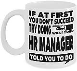 Taza de gerente de recursos humanos Regalos de administración de recursos humanos Taza de café: si al principio no tiene éxito, intente hacer lo que su gerente de recursos humanos le dijo que hiciera