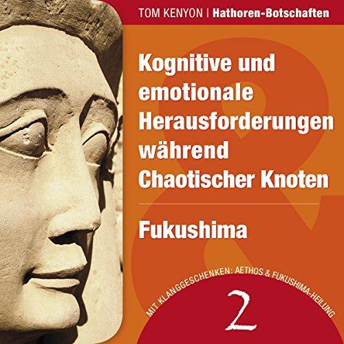 Kognitive und emotionale Herausforderungen während Chaotischer Knoten & Fukushima Titelbild