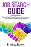 Job Search Guide: Successfully Prepare for Job Interviews and Land the Job (Career Hunting Secrets)