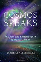Cosmos Speaks: Wisdom and Remembrance of the All That Is (Living the One Light)