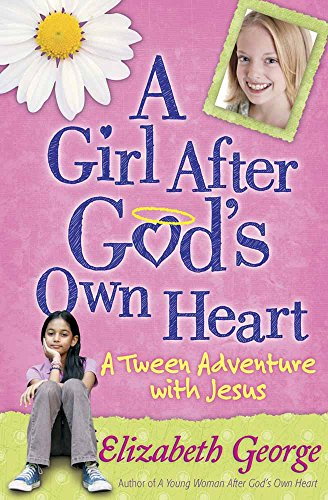 Girl After God's Own Heart, A: A Tween Adventure with Jesus