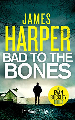 Bad To The Bones: An Evan Buckley Crime Thriller (Evan Buckley Thrillers Book 1) by [James Harper]