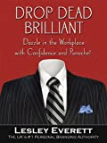 Drop Dead Brilliant: Dazzle in the Workplace with Confidence and Panache! (English Edition)