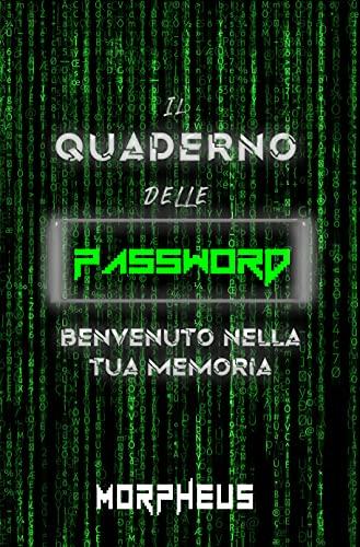Il Quaderno Delle Password: 150 Pagine Per Archiviare Le Tue Password E I Tuoi Dati Personali Sensibili + Tutte Le Informazioni Necessarie Per Difendersi Dagli Attacchi Informatici.