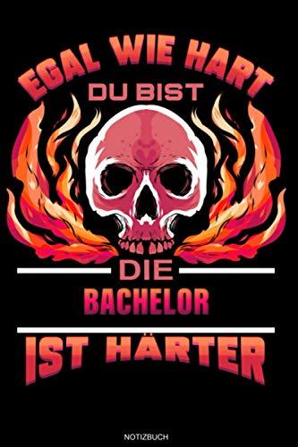 Egal Wie Hart Du Bist Die Bachelor Ist Härter: Liniertes Notizbuch Bachelor Geschenk für Bachelor...