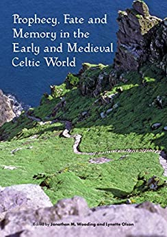 Prophecy, Fate and Memory in the Early Medieval Celtic World (Sydney Series in Celtic Studies) by [Professor Jonathan Wooding]