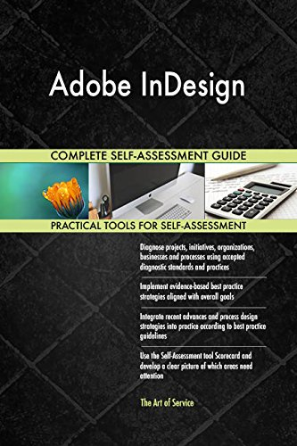 Adobe InDesign All-Inclusive Self-Assessment - More than 710 Success Criteria, Instant Visual Insights, Comprehensive Spreadsheet Dashboard, Auto-Prioritized for Quick Results