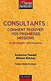 Consultants - Comment trouver vos premières missions - et développer votre business: et développer votre business