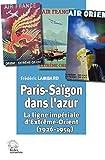 Paris-Saïgon dans l'azur - La ligne impériale d'Extrême-Orient (1926-1954)