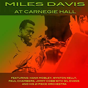 Miles Davis At Carnegie Hall (feat. Hank Mobley, Wynton Kelly, Paul Chambers, Jimmy Cobb, Gil Evans & His 21 piece orchestra)