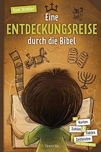 Eine Entdeckungsreise durch die Bibel: Mit Karten, Zahlen & Fakten, Zeitleisten und vielem mehr!