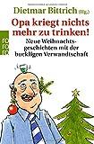 Opa kriegt nichts mehr zu trinken!: Neue Weihnachtsgeschichten mit der buckligen Verwandtschaft (Weihnachten mit der buckligen Verwandtschaft, Band 3)
