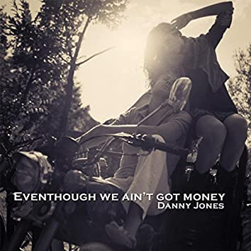 Eventhough We Ain't Got Money