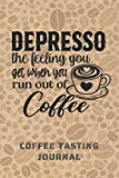 DEPRESSO. COFFEE TASTING JOURNAL: Keep Track of Every Detail: Brand, Origin, Price, Brew Method, Aroma, Flavour... | Tracking Notebook & Log book | Gifts for Real Coffee Lovers.