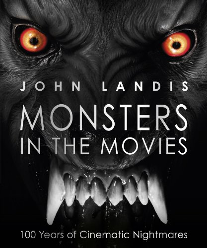 Monsters in the Movies: 100 Years of Cinematic Nightmares (English Edition)
