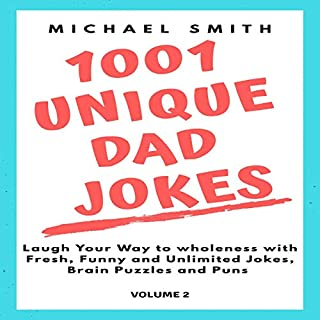 1001 Unique Dad Jokes: Laugh Your Way to Wholeness with Fresh, Funny and Unlimited Jokes, Brain Puzzles and Puns, Volume 2 audiobook cover art
