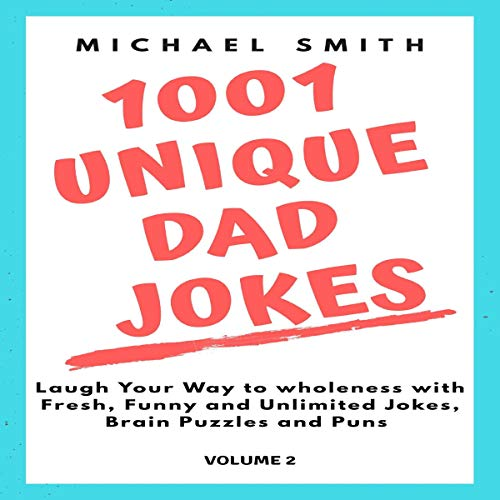 1001 Unique Dad Jokes: Laugh Your Way to Wholeness with Fresh, Funny and Unlimited Jokes, Brain Puzzles and Puns, Volume 2 cover art