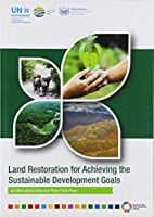 Land Restoration for Achieving the Sustainable Development Goals: An International Resource Panel Think Piece