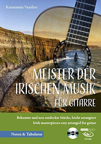 Meister der irischen Musik für Gitarre: Bekannte und neu entdeckte Stücke, leicht arrangiert Irish masterpieces easy arranged for guitar