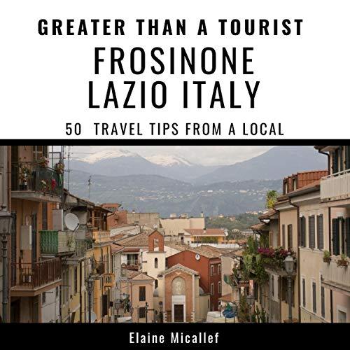 Couverture de Greater Than a Tourist: Frosinone, Lazio, Italy