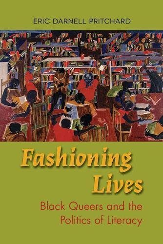 Download Fashioning Lives: Black Queers and the Politics of Literacy 0809335549