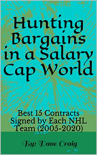 Hunting Bargains in a Salary Cap World: Best 15 Contracts Signed by Each NHL Team (2005-2020) (How to Win or Lose in NHL Free Agency Book 1) (English Edition)