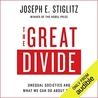 The Great Divide     Unequal Societies and What We Can Do About Them              By:                                                                                                                                 Joseph E. Stiglitz                               Narrated by:                                                                                                                                 Kevin Pariseau                      Length: 14 hrs and 46 mins     99 ratings     Overall 4.4