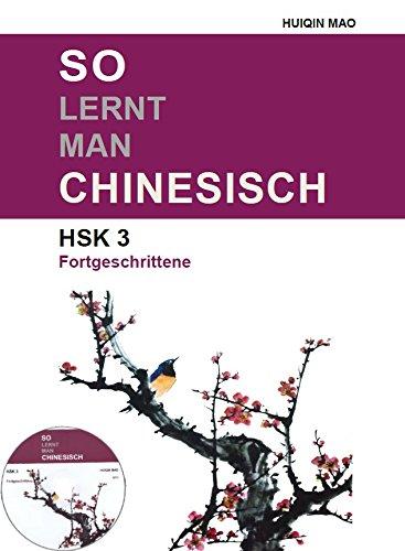 So Lernt Man Chinesisch: HSK 3, Fortgeschrittene / Zweite Auflage (2019)