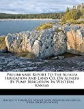 Preliminary Report To The Alfalfa Irrigation And Land Co. On Alfalfa By Pump Irrigation In Western Kansas