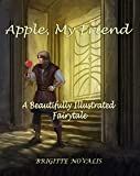 Apple, My Friend: A Beautifully Illustrated Fairytale