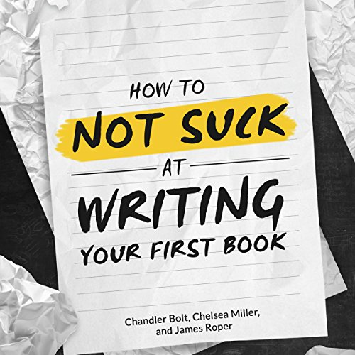 How to Not SUCK at Writing Your First Book audiobook cover art