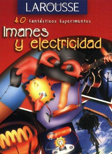 Imanes y Electricidad (40 Fantasticos Experimentos)