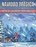 Navidad Mágica Libro De Colorear Para Adultos: Paisajes de invierno y escenas navideñas reconfortantes para aliviar el estrés y relajarse