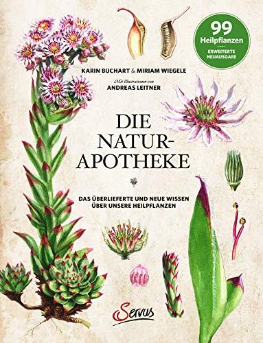 Die Natur-Apotheke: Das überlieferte und neue Wissen über unsere Heilpflanzen