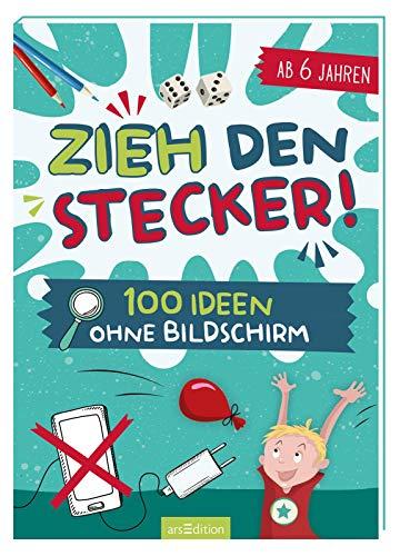 Zieh den Stecker! - 100 Ideen ohne Bildschirm: Ab 6 Jahren, für drinnen und draußen