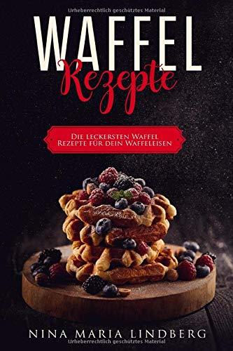 Waffel Rezepte: Die leckersten Waffel Rezepte für dein Waffeleisen
