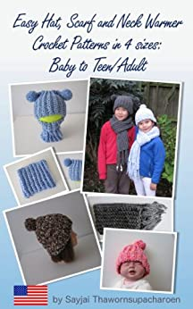 Easy Hat, Scarf and Neck Warmer Crochet Patterns in 4 sizes: Baby to Teen/Adult by [Sayjai Thawornsupacharoen]