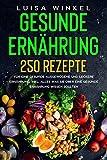 Gesunde Ernährung: 250 Rezepte für eine gesunde ausgewogene und leckere Ernährung. Inkl. alles was Sie über eine gesunde Ernährung wissen sollten. (German Edition)