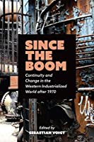 Since the Boom: Continuity and Change in the Western Industrialized World After 1970 (German and European Studies)