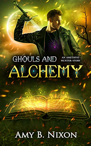 Ghouls And Alchemy: An Amethyst Hunter Story by [Amy B. Nixon]