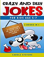Crazy and Silly Jokes for kids age 5-7: 2 BOOKS IN 1: a collection of jokes for a good belly laugh