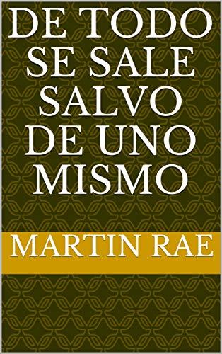 DE TODO SE SALE SALVO DE UNO MISMO eBook: RAE, MARTIN: Amazon.es: Tienda Kindle